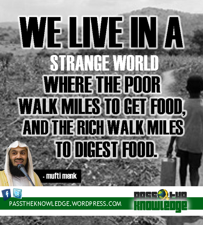 Poor Life Quotes Awesome Muftimenkweliveinastrangeworldwherethepoorwalkmilesto