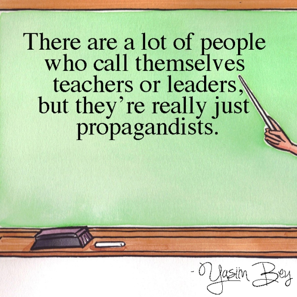 """There are a lot of people who call themselves teachers or leaders, but they're really just propagandists."" - Yasiin Bey"