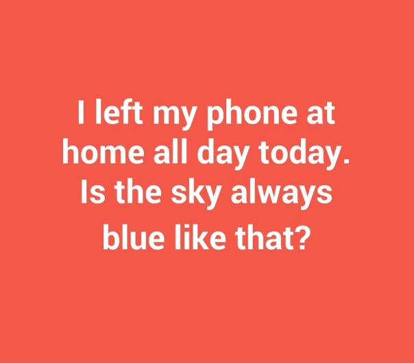 i-left-my-phone-at-home-all-day-today-is-the-sky-2262